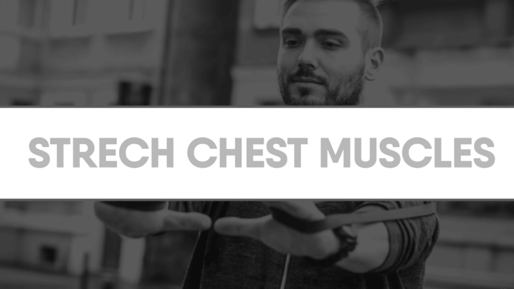 Stretch out tight chest muscles